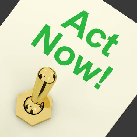 Act Now Switch To Inspire And Motivate For Action