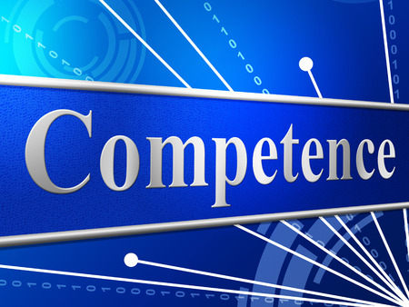 Competent Competence Representing Adeptness Skill And Skilfulness