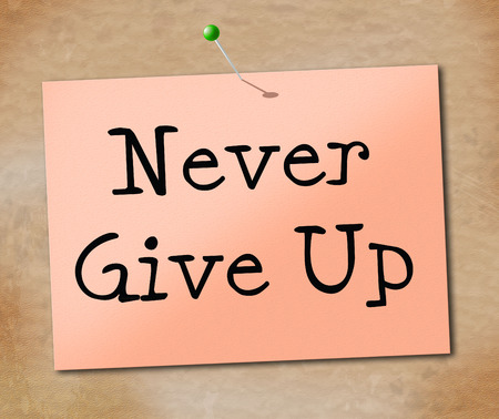 Never Give Up Showing Motivate Perseverance And Motivating