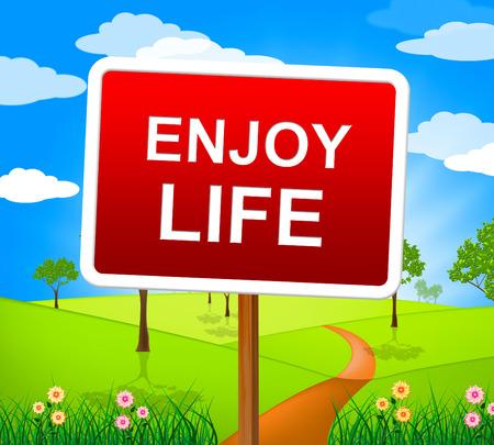 Enjoy Life Representing Positive Jubilant And Live