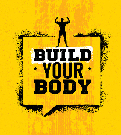 Build Your Body. Inspiring Workout and Fitness Gym Motivation Quote. Creative Vector Typography Grunge Design Element.