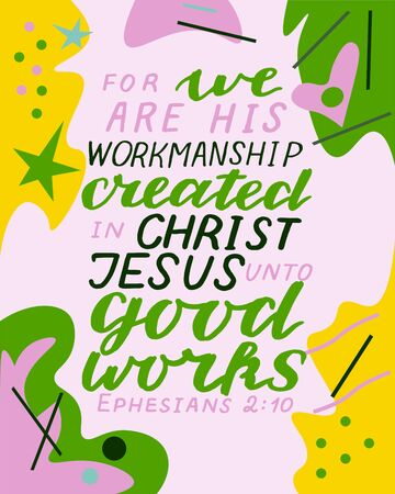 Hand lettering with bible verse we are his workmanship, created in Christ Jesus unto goods works on abstract background.