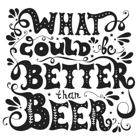 Illustration pour What could be better than Beer. Hand drawn inspiration  illustration with lettering quote and decoration elements. Vector typography poster or print for t-shirts, bags and cards - image libre de droit