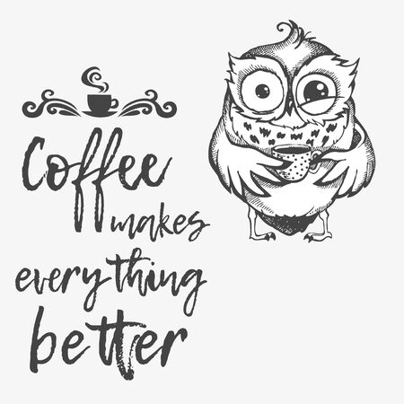 Hand drawn owl with lettering. Coffee makes everything better. Inspirational morning poster for cafe menu, prints, mugs, banners. Vector
