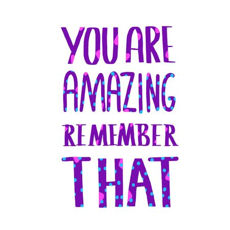 Motivational phrase isolated. You are amazing remember that quote.  Vector text.
