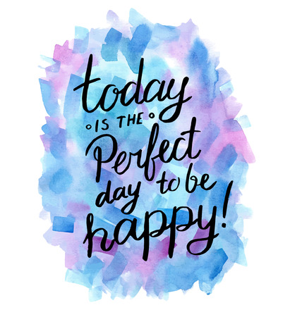 Today is the perfect day to be happy! Inspiration hand drawn quote.