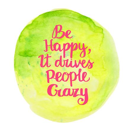 Illustration pour Be Happy, it drives people crazy. Hand drawn watercolor inspiration quote. - image libre de droit