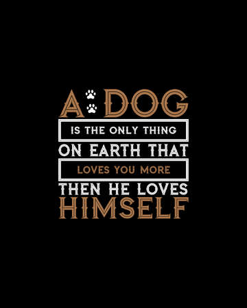 Illustration pour A dog is the only thing on earth that loves you more then he loves himself.Hand drawn typography poster design. Premium Vector. - image libre de droit