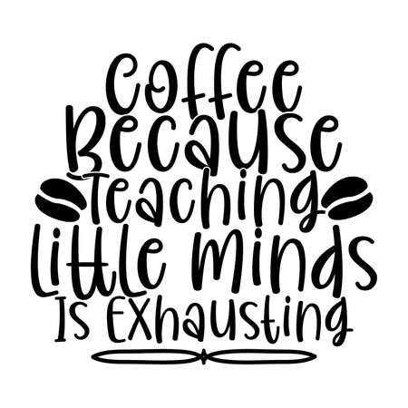 Illustration pour coffee because teaching little minds is exhausting, coffee lover, motivational quotes - image libre de droit