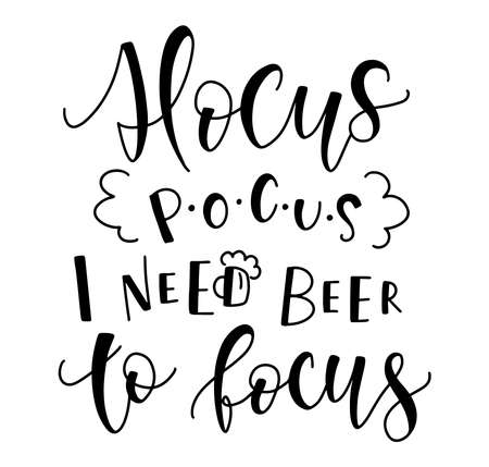Illustration pour Hocus Pocus I Need Beer To Focus, black text isolated on white background. Vector illustration for posters, photo overlays, card, t shirt print and social media. - image libre de droit
