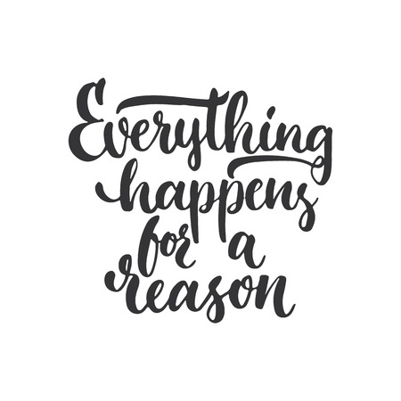 Everything happens for a reason - hand drawn lettering phrase, isolated on the white background. Fun brush ink inscription for photo overlays, typography greeting card or print, flyer, poster design.