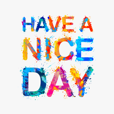 Have a nice day. Vector motivation inscription of splash paint letters