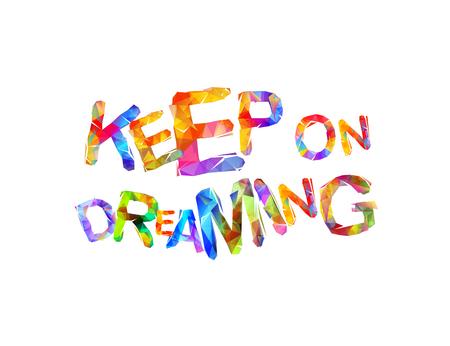 Ilustración de KEEP on DREAMING. Motivation inscription of triangular letters. - Imagen libre de derechos