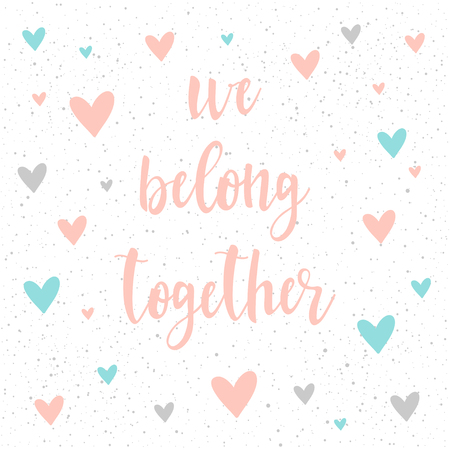 Doodle handmade card background. We belong together quote. Soft grey, blue and pink color. For design card, book, album, scrapbook, invitation, banner, poster, scrap book cover etc.