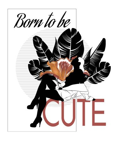 Born to be cute . Vector hand drawn illustration of young lady with flowers isolated. Template for card, poster. banner, print for t-shirt, pin, badge, patch.