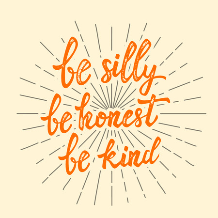 be silly be honest be kind. Hand drawn lettering phrase. Design element for poster, postcard. Vector illustration