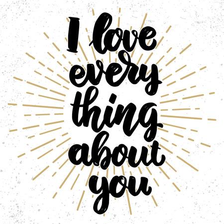 Illustration pour I love everything about you. Lettering phrase on grunge background. Design element for poster, banner, card. Vector illustration - image libre de droit