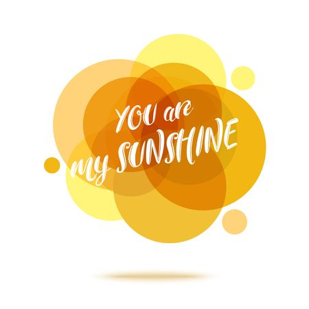 You are My Sunshine - Creative Quote. Abstract colorful background with quote. Vector illustration.