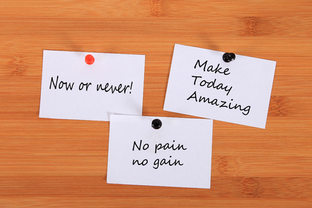 Now or never! Make Today Amazing. No pain no gain.  Note pin on the bulletin board.