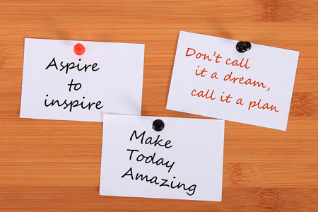 Aspire to inspire.  Don't call it a dream, call it a plan. Make Today Amazing.  Note pin on the bulletin board.