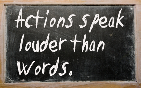 Blackboard writings Actions speak louder than words