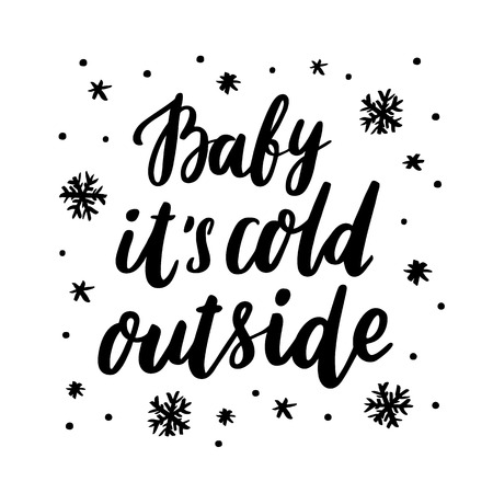 The inscription Baby it's cold outside with snowflakes hand-drawing of black ink on a white background. Vector Image. It can be used for a  sticker, patch, invitation card, brochures, poster, mug and etc.