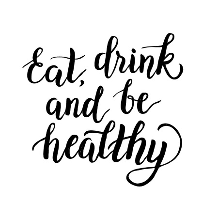 Inspirational quote Eat, drink and be healthy.Hand lettering design element. Ink brush calligraphy. Vector illustration