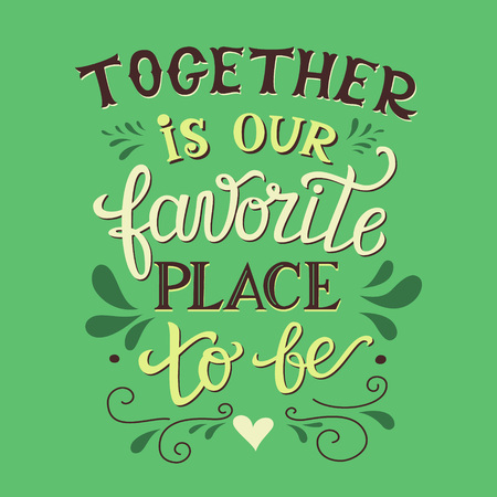 Illustration pour Hand lettering typography poster. Romantic family quote  Together is our favorite place to be. For wedding posters,prints, cards, t shirt design, home decorations, pillows, bags. - image libre de droit
