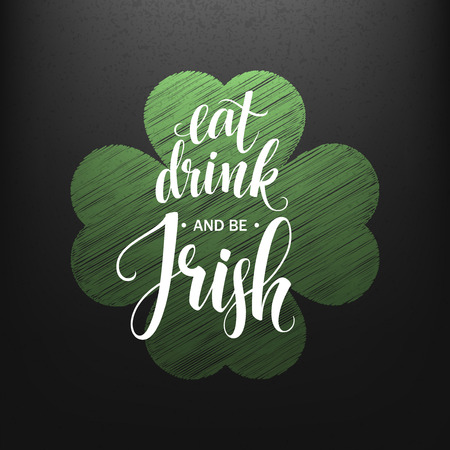Happy St. Patricks Day Greating. Eat, Drink and be Irish Lettering. Vector illustration EPS10