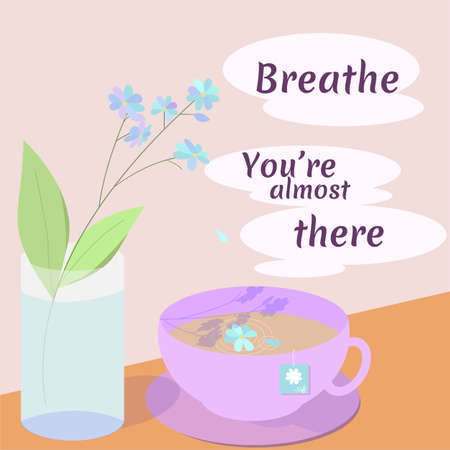 Vektor für Vector illustration of a cup of tea next to flowers in a glass of water. There`sa text in the steam coming out of the tea, saying: Breathe, you`re almost there. - Lizenzfreies Bild