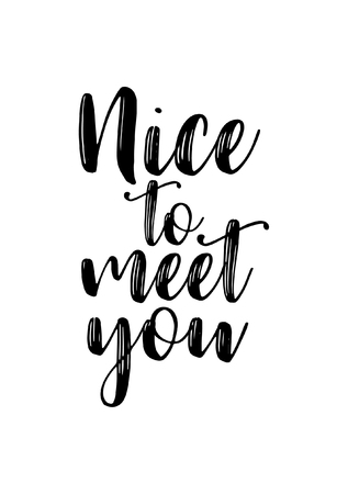 Hand drawn lettering. Ink illustration. Modern brush calligraphy. Isolated on white background. Nice to meet you.