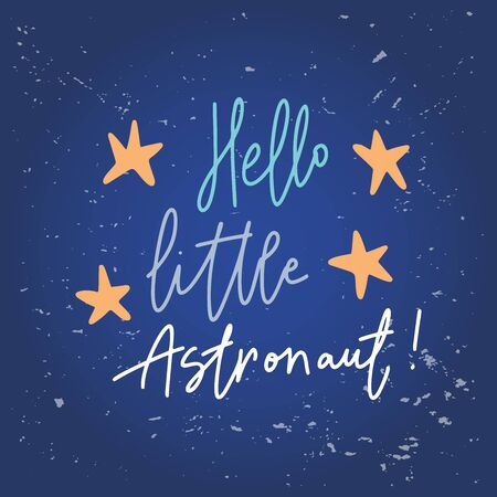 Illustration pour Hello little astronaut.Inspirational quote.Hand lettering kids phrase in modern mono line style.Design is good as a print on t-shirts,bags,stationary,poster. - image libre de droit