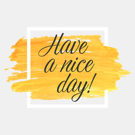 Have a nice day lettering on watercolor stroke with white frame. Orange grunge abstract background brush paint texture. Vector