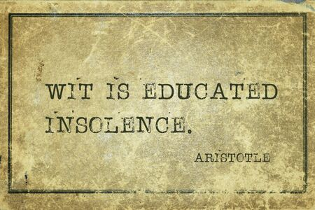 Wit is educated insolence - ancient Greek philosopher Aristotle quote printed on grunge vintage cardboard