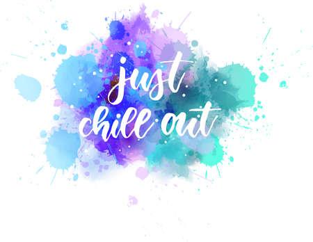 Ilustración de Just chill out - handwritten modern calligraphy lettering text on multicolored watercolor paint splash background. - Imagen libre de derechos