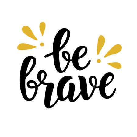 Ilustración de Be brave trendy quote. Hand written brush lettering - Imagen libre de derechos