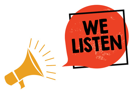 Photo for Writing note showing We Listen. Business photo showcasing Group of people that is willing to hear anything you want to say Megaphone loudspeaker speaking screaming frame orange speech bubble - Royalty Free Image
