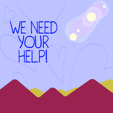 Photo pour Conceptual hand writing showing We Need Your Help. Concept meaning asking someone to stand with you against difficulty View of Colorful Mountains and Hills Lunar and Solar Eclipse - image libre de droit