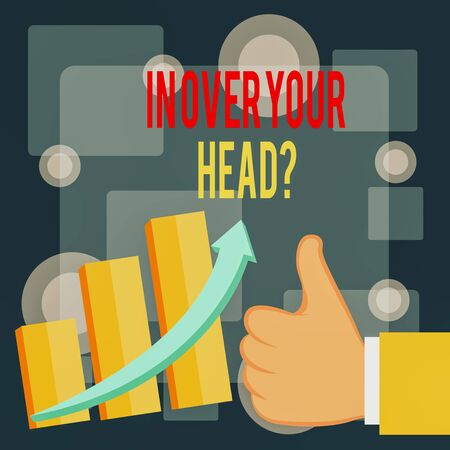 Photo for Writing note showing In Over Your Head Question. Business concept for To be involved in a difficult situation problem Thumb Up Good Performance Success Escalating Bar Graph Ascending Arrow - Royalty Free Image