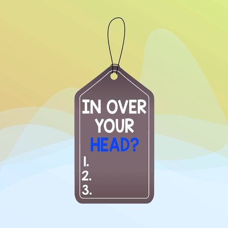 Photo for Writing note showing In Over Your Head question. Business concept for To be involved in a difficult situation problem Empty tag colorful background label rectangle attach string - Royalty Free Image