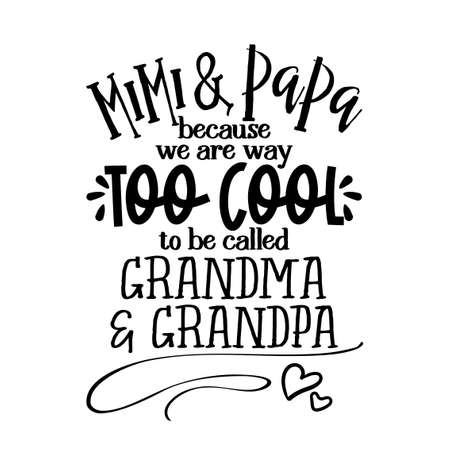 Illustration pour mimi and papa because we are way too cool to be called grandma and grandpa - funny vector quotes. Good for Mother's Day gift or scrap booking, posters, textiles, gifts. - image libre de droit