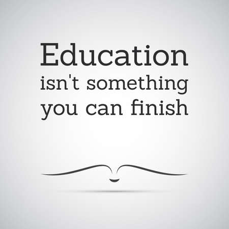 Photo pour Inspirational Quote - Education Isn't Something You Can Finish - Lifelong Learning - image libre de droit