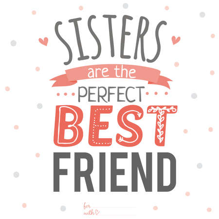 Illustration pour Unusual inspirational, romantic and motivational quotes card. Stylish typographic poster design in cute style. Template for design. Sisters are the perfect best friend - image libre de droit