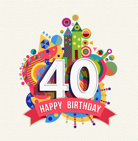Ilustración de Happy Birthday forty 40 year fun celebration greeting card with number, text label and colorful geometry design. EPS10 vector. - Imagen libre de derechos