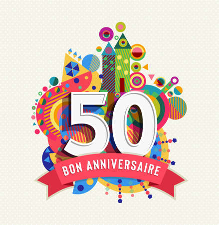 Ilustración de Happy Birthday fifty 50 year fun design with number in french language. Text label and colorful geometry element. Ideal for poster or greeting card. EPS10 vector. - Imagen libre de derechos
