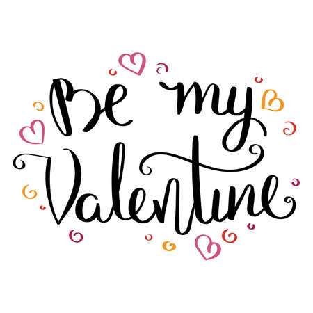 Ilustración de Be my Valentine.Inspirational vector hand drawn quote. Ink brush lettering isolated on white background. Motivation saying for cards, posters and t-shirt - Imagen libre de derechos