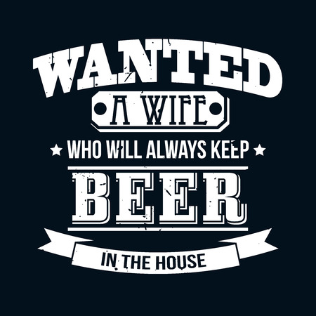 Ilustración de Wanted A Wife Who Will Always Keep Beer In The House T-shirt Typography Graphics, Vector Illustration - Imagen libre de derechos