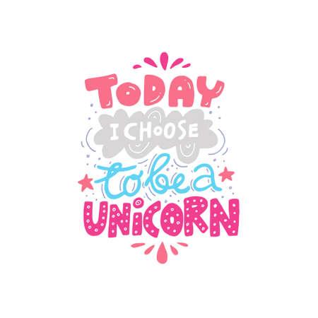 Illustration pour Unique handdrawn lettering quote about unicorns - today I choose to be a unicorn - image libre de droit