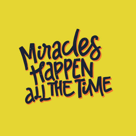 Illustration for Vector typography. Miracles happen all the time - hand drawn lettering quote. - Royalty Free Image
