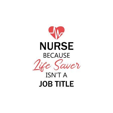 Illustration pour Nurse lettering quote typography. Nurse because life saver isnt a job title - image libre de droit
